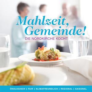 Mahlzeit, Gemeinde! – Das Kochbuch der Nordkirche