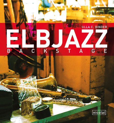 ELBJAZZ backstage: Ausstellung mit Fotografien von Ulla C. Binder